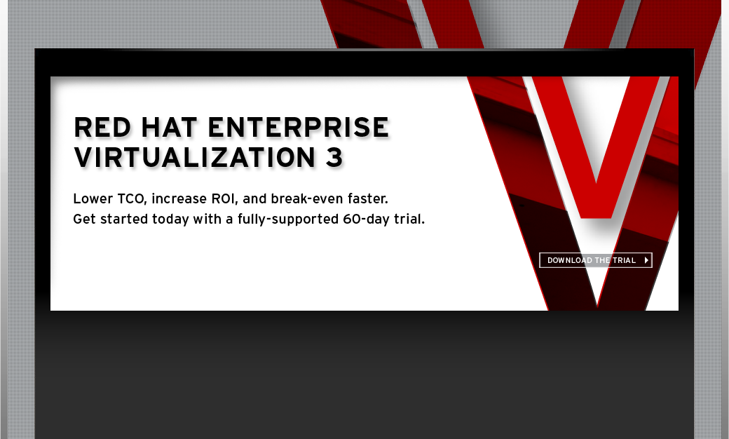 Red Hat Enterprise Virtualization 3. Download the Trial.